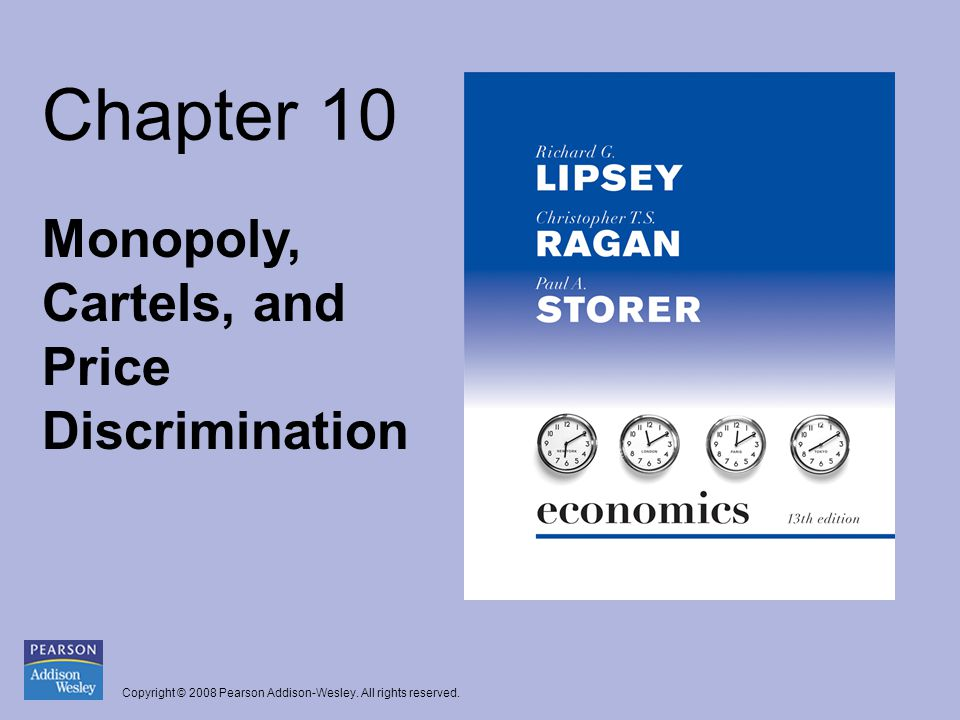 Copyright © 2008 Pearson Addison-Wesley. All rights reserved. Chapter 10 Monopoly, Cartels, and Price Discrimination