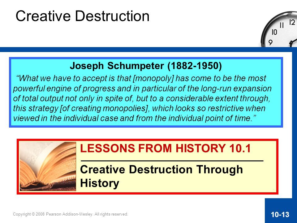 "Copyright © 2008 Pearson Addison-Wesley. All rights reserved. 10-13 Joseph Schumpeter (1882-1950) ""What we have to accept is that [monopoly] has come"