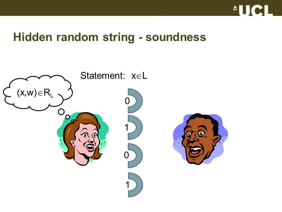 Hidden random string - soundness Statement: x  L (x,w)  R L 0 1 0 1