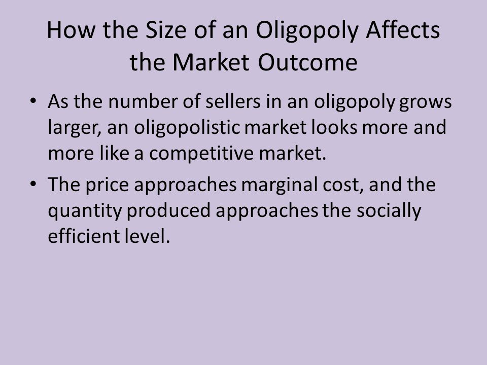 How the Size of an Oligopoly Affects the Market Outcome As the number of sellers in an oligopoly grows larger, an oligopolistic market looks more and