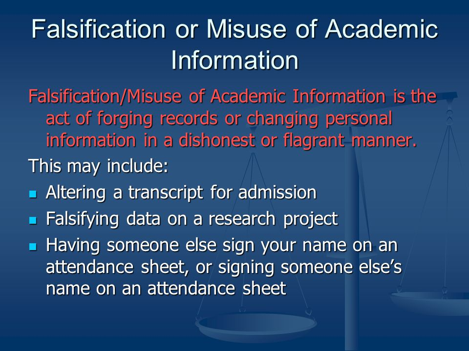 Falsification or Misuse of Academic Information Falsification/Misuse of Academic Information is the act of forging records or changing personal inform