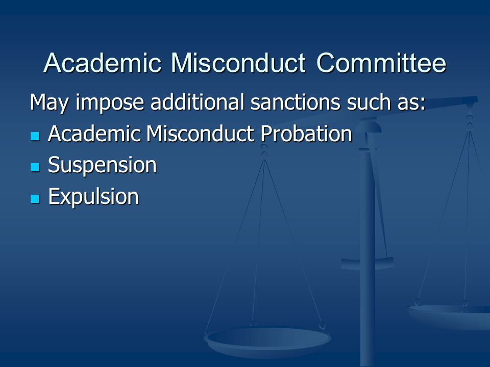 Academic Misconduct Committee May impose additional sanctions such as: Academic Misconduct Probation Academic Misconduct Probation Suspension Suspensi