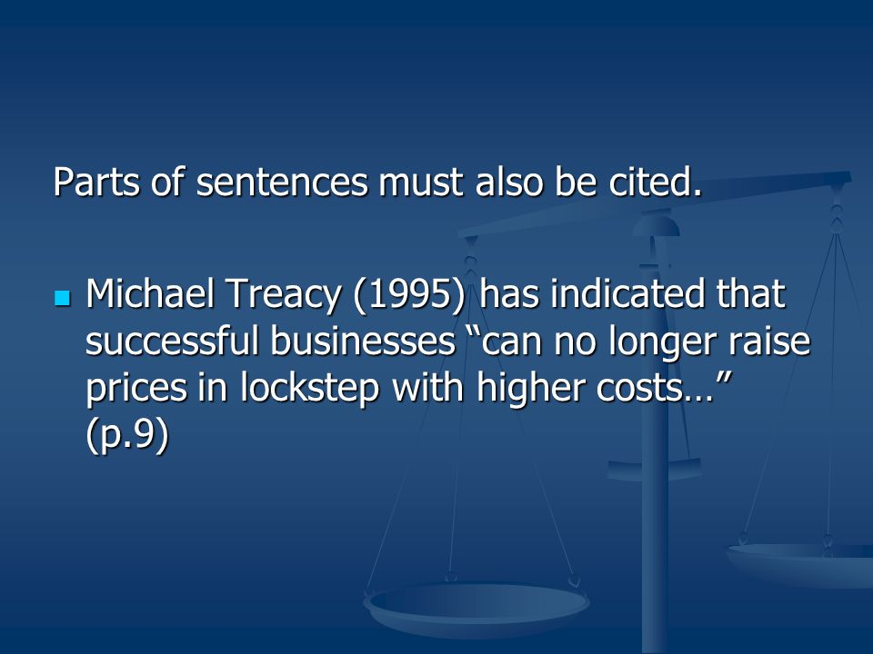 """Parts of sentences must also be cited. Michael Treacy (1995) has indicated that successful businesses """"can no longer raise prices in lockstep with hig"""