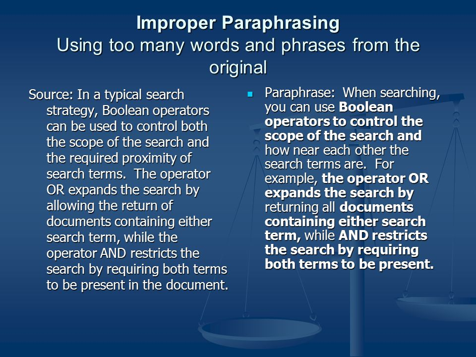 Improper Paraphrasing Using too many words and phrases from the original Source: In a typical search strategy, Boolean operators can be used to contro