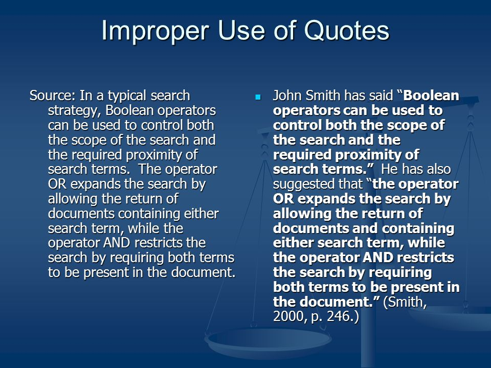 Improper Use of Quotes Source: In a typical search strategy, Boolean operators can be used to control both the scope of the search and the required pr