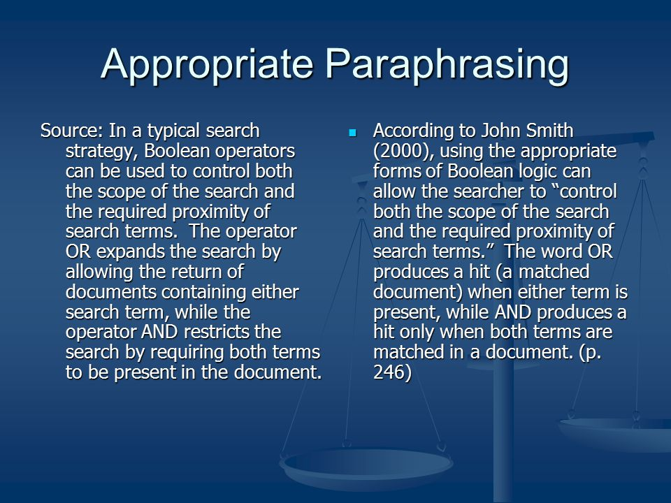 Appropriate Paraphrasing Source: In a typical search strategy, Boolean operators can be used to control both the scope of the search and the required