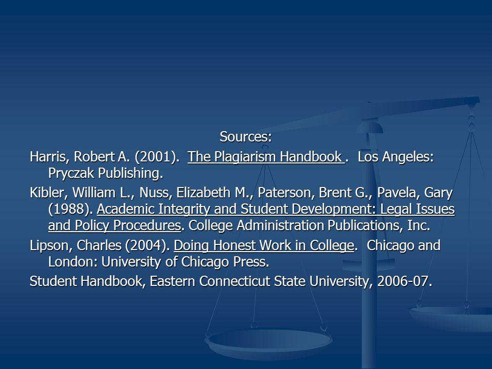 Sources: Harris, Robert A. (2001). The Plagiarism Handbook. Los Angeles: Pryczak Publishing. Kibler, William L., Nuss, Elizabeth M., Paterson, Brent G