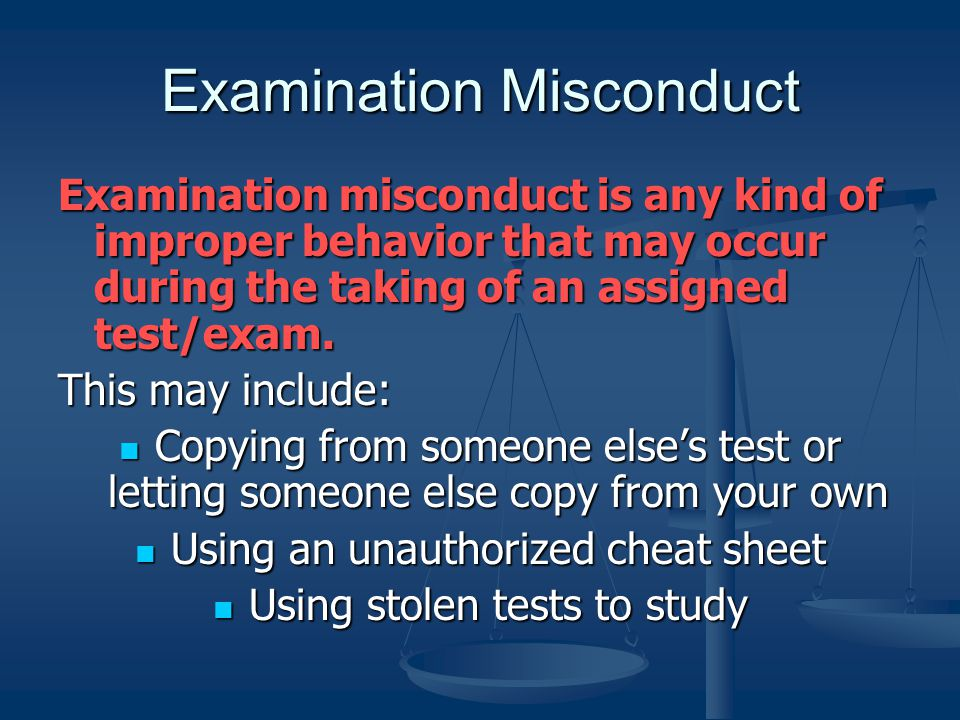 Examination Misconduct Examination misconduct is any kind of improper behavior that may occur during the taking of an assigned test/exam. This may inc