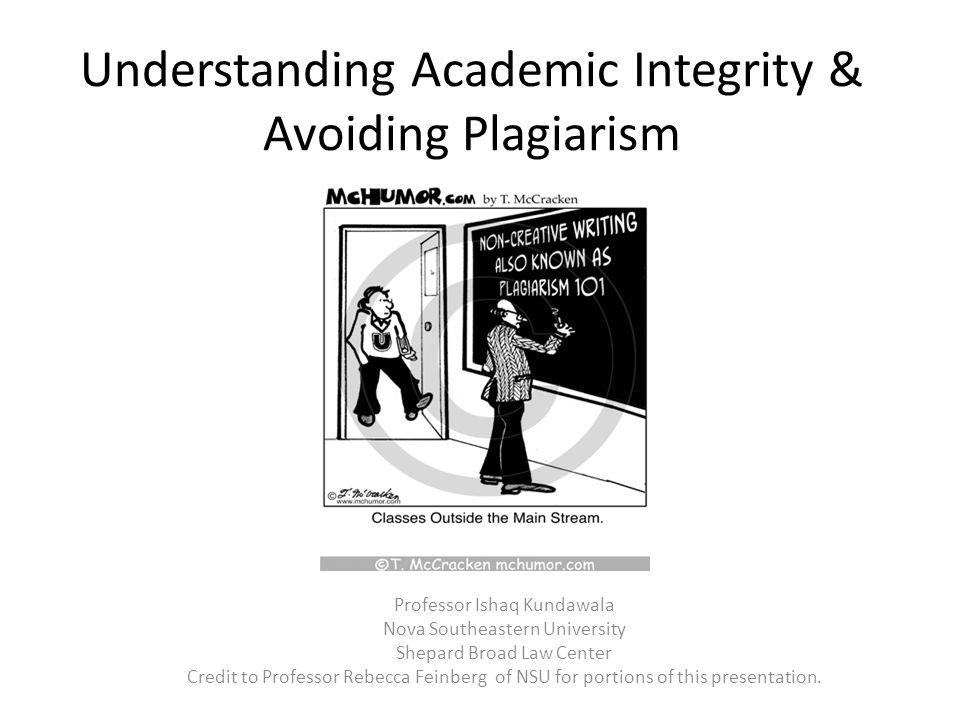 Understanding Academic Integrity & Avoiding Plagiarism Professor Ishaq Kundawala Nova Southeastern University Shepard Broad Law Center Credit to Profe