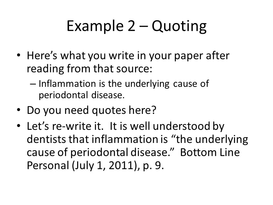 Example 2 – Quoting Here's what you write in your paper after reading from that source: – Inflammation is the underlying cause of periodontal disease.