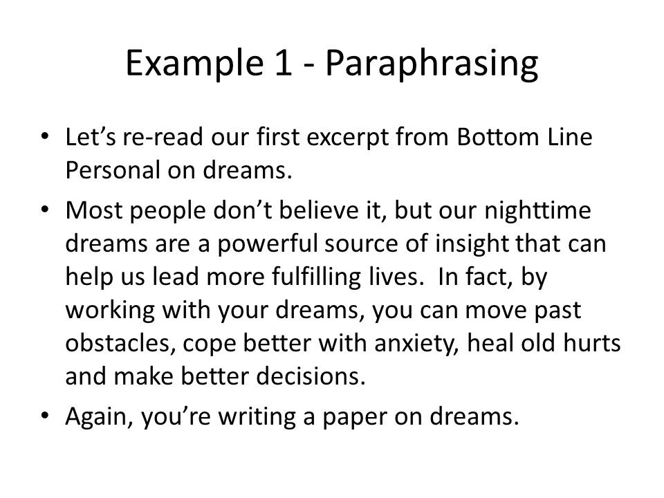 Example 1 - Paraphrasing Let's re-read our first excerpt from Bottom Line Personal on dreams. Most people don't believe it, but our nighttime dreams a