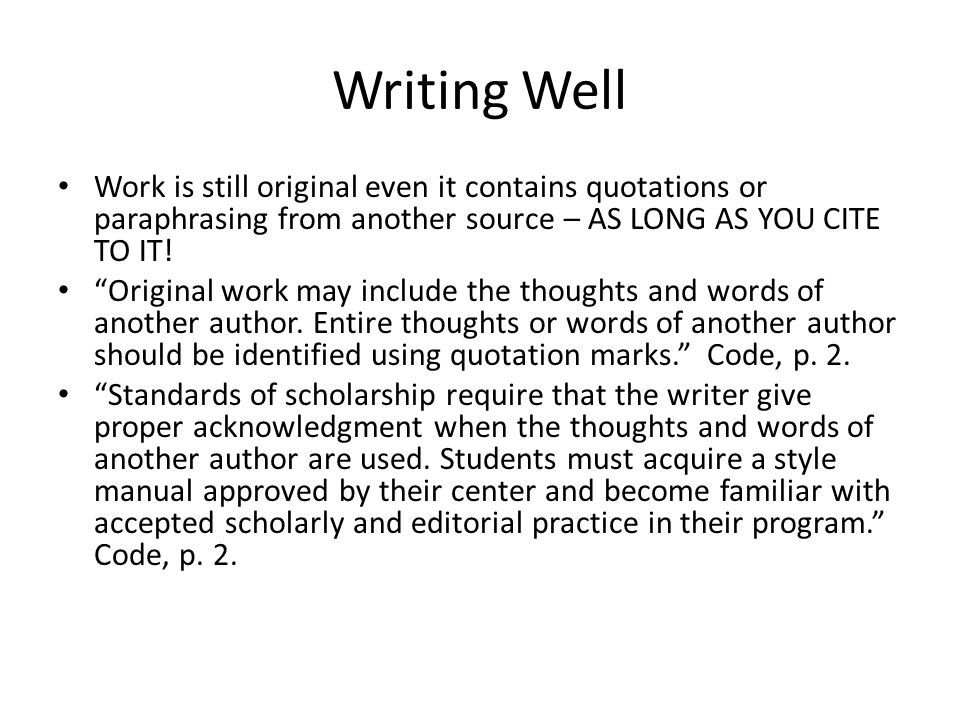 """Writing Well Work is still original even it contains quotations or paraphrasing from another source – AS LONG AS YOU CITE TO IT! """"Original work may in"""