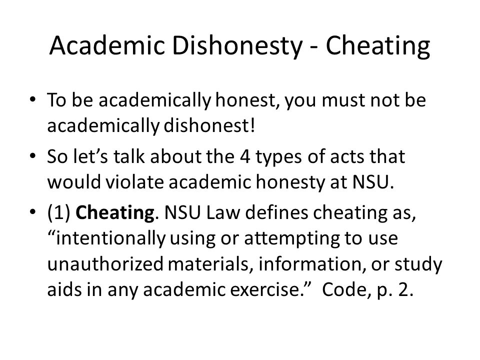 Academic Dishonesty - Cheating To be academically honest, you must not be academically dishonest! So let's talk about the 4 types of acts that would v