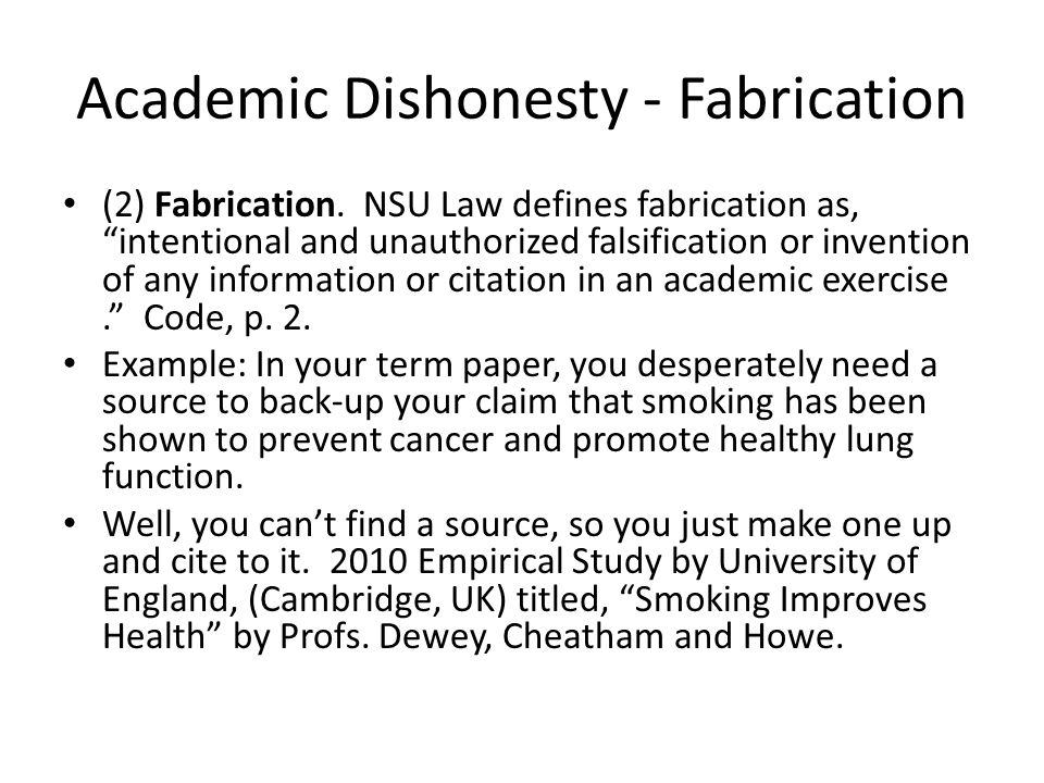 """Academic Dishonesty - Fabrication (2) Fabrication. NSU Law defines fabrication as, """"intentional and unauthorized falsification or invention of any inf"""