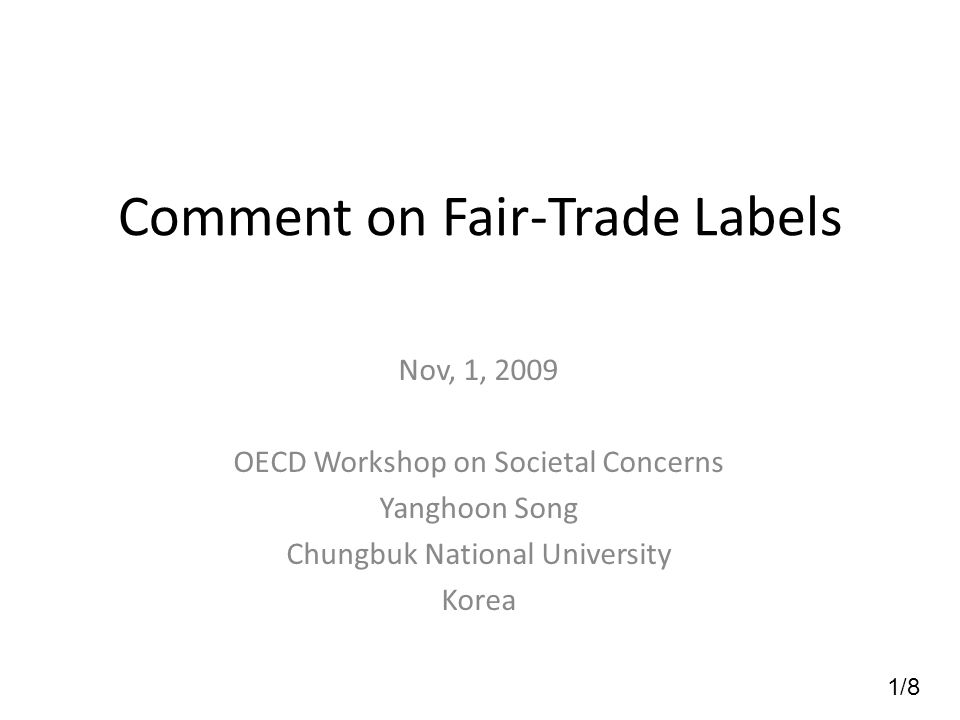 1/8 Comment on Fair-Trade Labels Nov, 1, 2009 OECD Workshop on Societal Concerns Yanghoon Song Chungbuk National University Korea