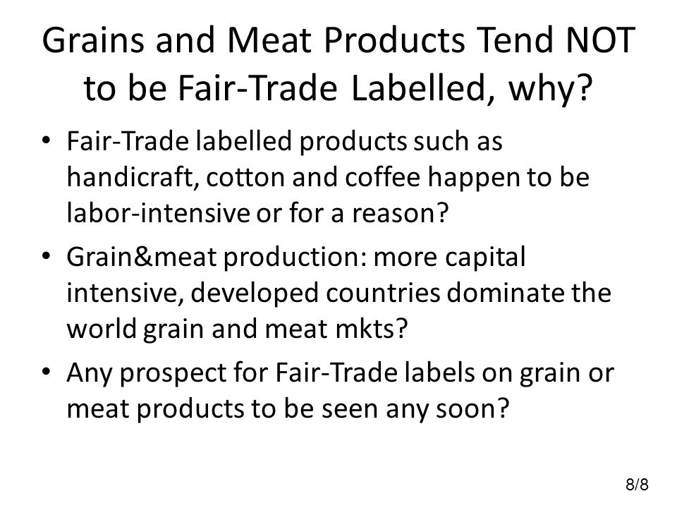 8/8 Grains and Meat Products Tend NOT to be Fair-Trade Labelled, why.