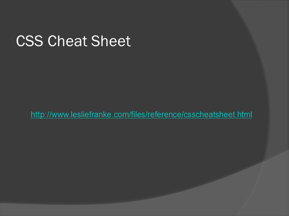 CSS Cheat Sheet http://www.lesliefranke.com/files/reference/csscheatsheet.html