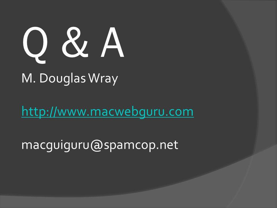 Q & A M. Douglas Wray http://www.macwebguru.com macguiguru@spamcop.net