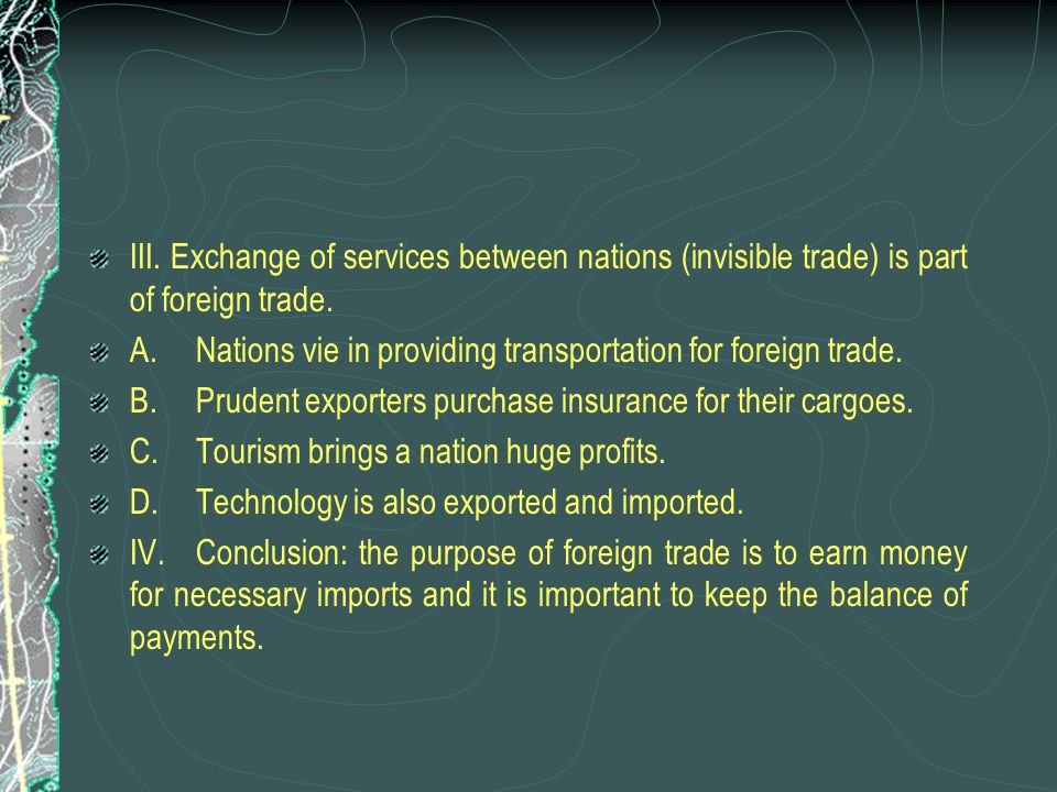 III. Exchange of services between nations (invisible trade) is part of foreign trade.