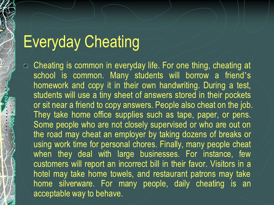 Everyday Cheating Cheating is common in everyday life.