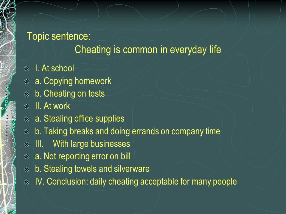 Topic sentence: Cheating is common in everyday life I.