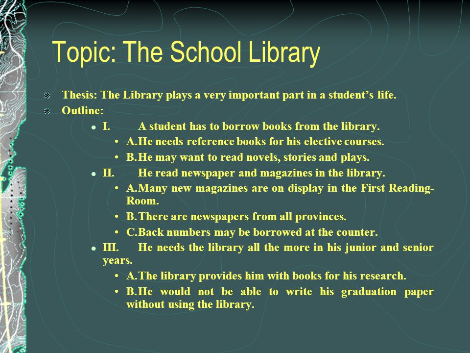 Topic: The School Library Thesis: The Library plays a very important part in a student's life.