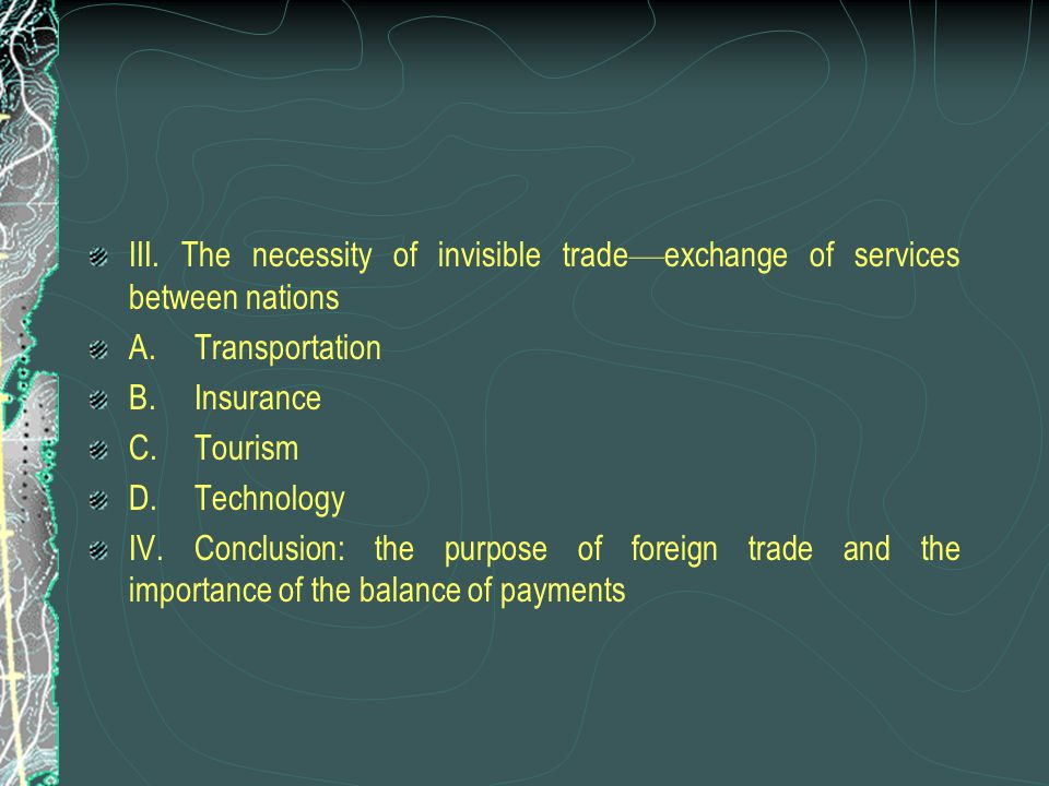 III. The necessity of invisible trade — exchange of services between nations A.Transportation B.Insurance C.Tourism D.Technology IV.Conclusion: the pu