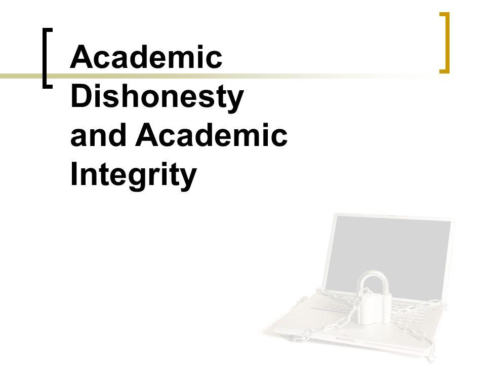 Academic Dishonesty and Academic Integrity