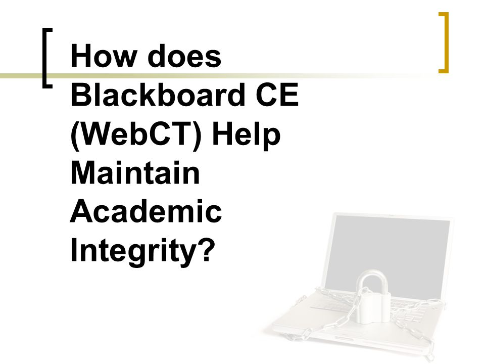 How does Blackboard CE (WebCT) Help Maintain Academic Integrity