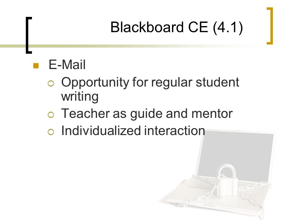 Blackboard CE (4.1) E-Mail  Opportunity for regular student writing  Teacher as guide and mentor  Individualized interaction
