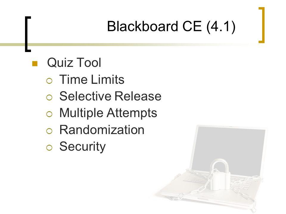 Blackboard CE (4.1) Quiz Tool  Time Limits  Selective Release  Multiple Attempts  Randomization  Security