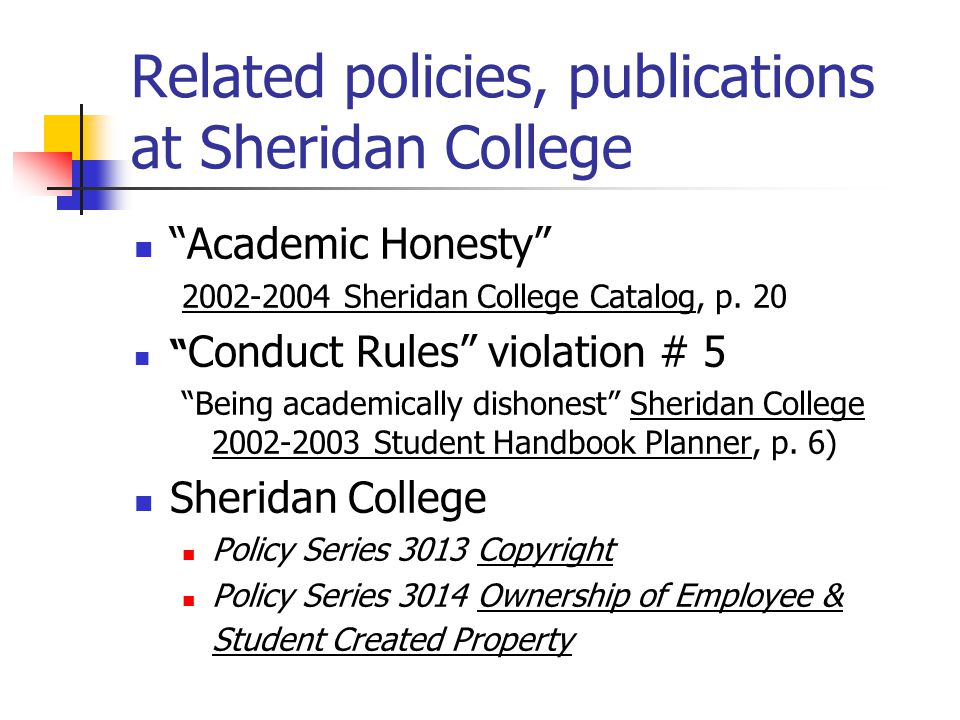 "Related policies, publications at Sheridan College ""Academic Honesty"" 2002-2004 Sheridan College Catalog, p. 20 "" Conduct Rules"" violation # 5 ""Being"