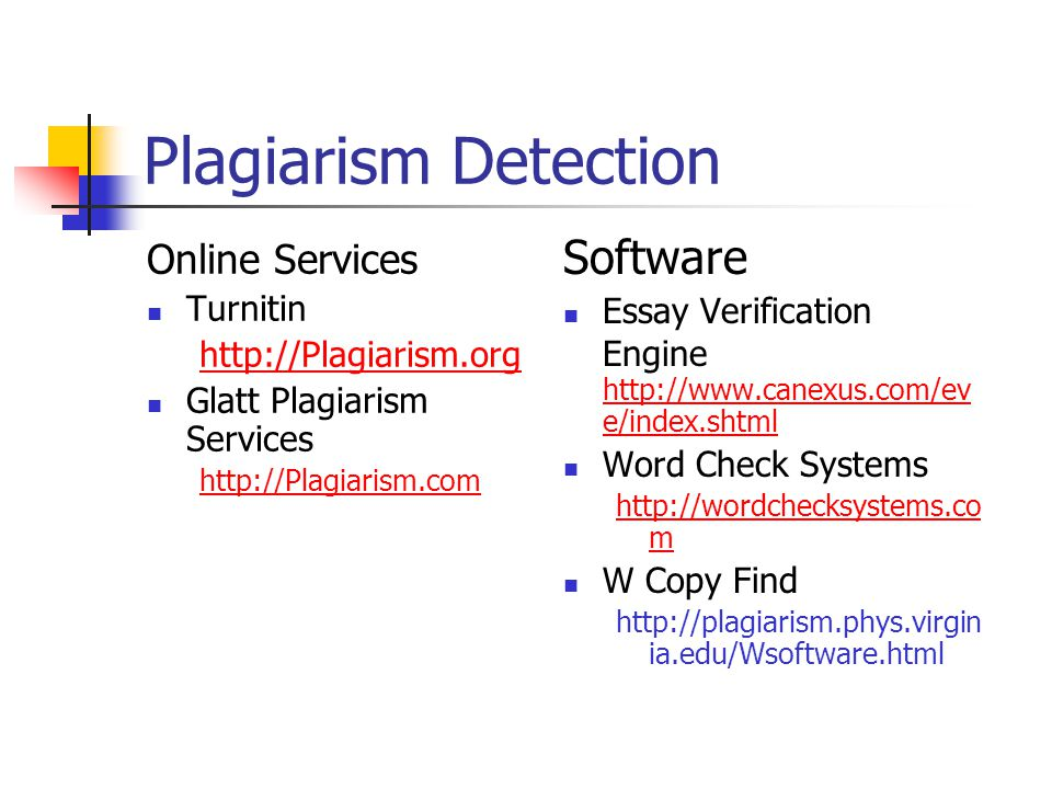 Plagiarism Detection Online Services Turnitin http://Plagiarism.org Glatt Plagiarism Services http://Plagiarism.com Software Essay Verification Engine