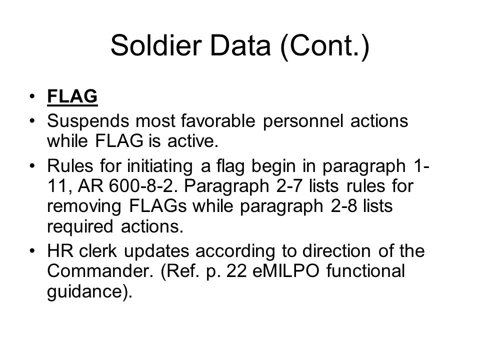 Soldier Data (Cont.) FLAG Suspends most favorable personnel actions while FLAG is active.