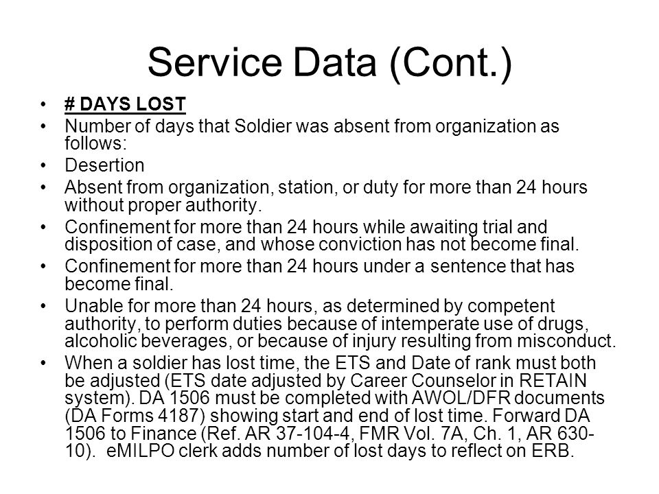 Service Data (Cont.) # DAYS LOST Number of days that Soldier was absent from organization as follows: Desertion Absent from organization, station, or duty for more than 24 hours without proper authority.