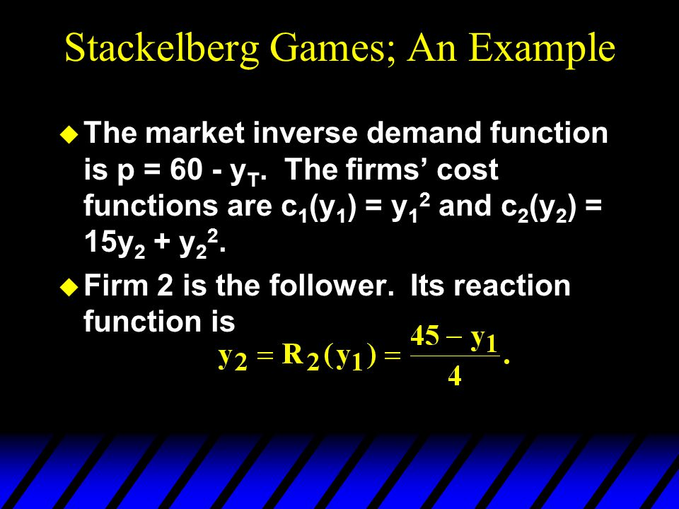 Stackelberg Games; An Example u The market inverse demand function is p = 60 - y T.