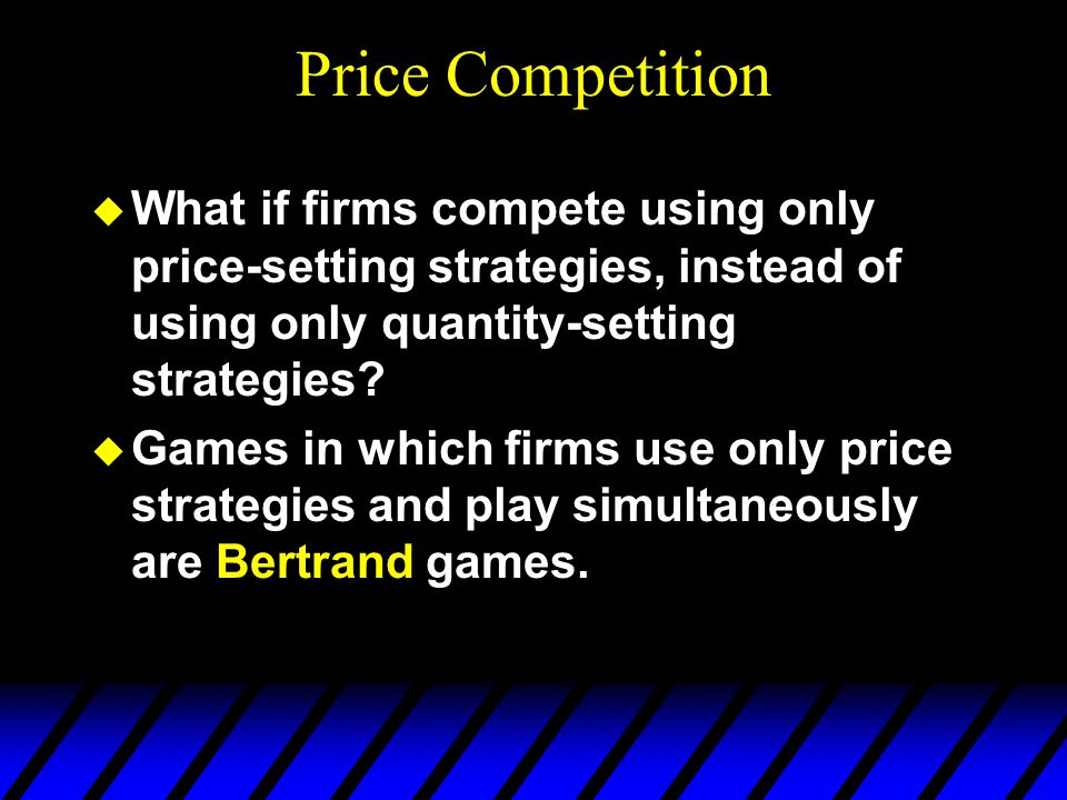 Price Competition u What if firms compete using only price-setting strategies, instead of using only quantity-setting strategies.