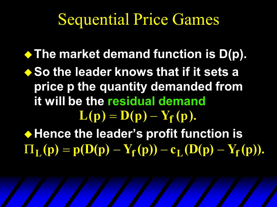 Sequential Price Games u The market demand function is D(p).