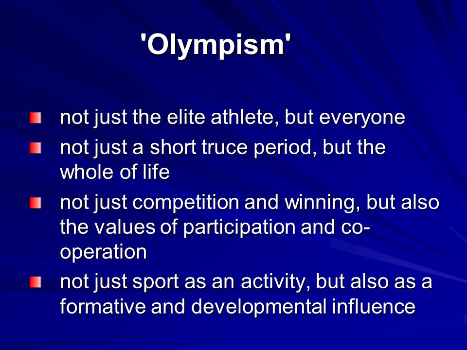 'Olympism' not just the elite athlete, but everyone not just a short truce period, but the whole of life not just competition and winning, but also th