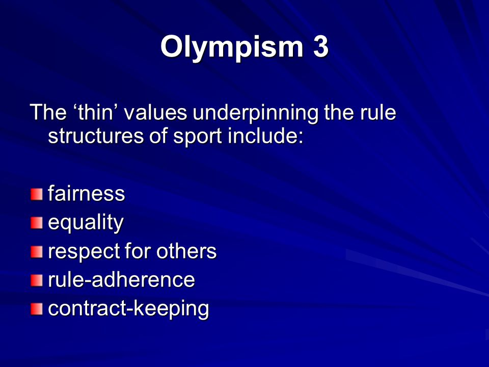 Olympism 3 The 'thin' values underpinning the rule structures of sport include: fairnessequality respect for others rule-adherencecontract-keeping
