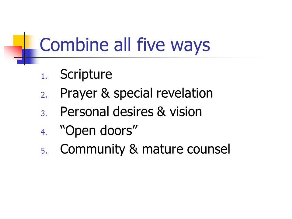 "Combine all five ways 1. Scripture 2. Prayer & special revelation 3. Personal desires & vision 4. ""Open doors"" 5. Community & mature counsel"