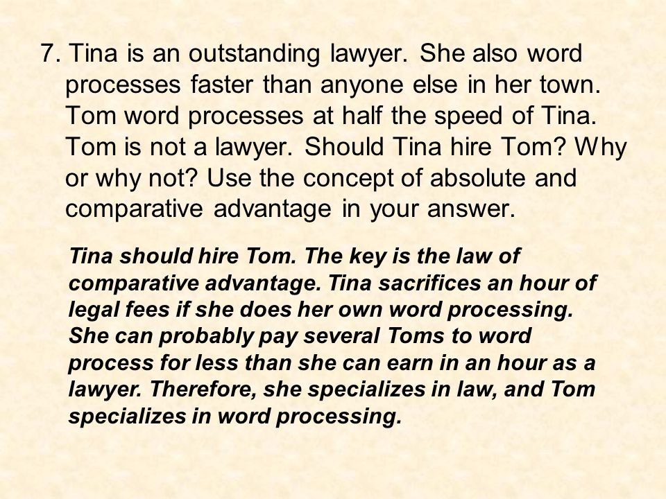 7. Tina is an outstanding lawyer. She also word processes faster than anyone else in her town. Tom word processes at half the speed of Tina. Tom is no
