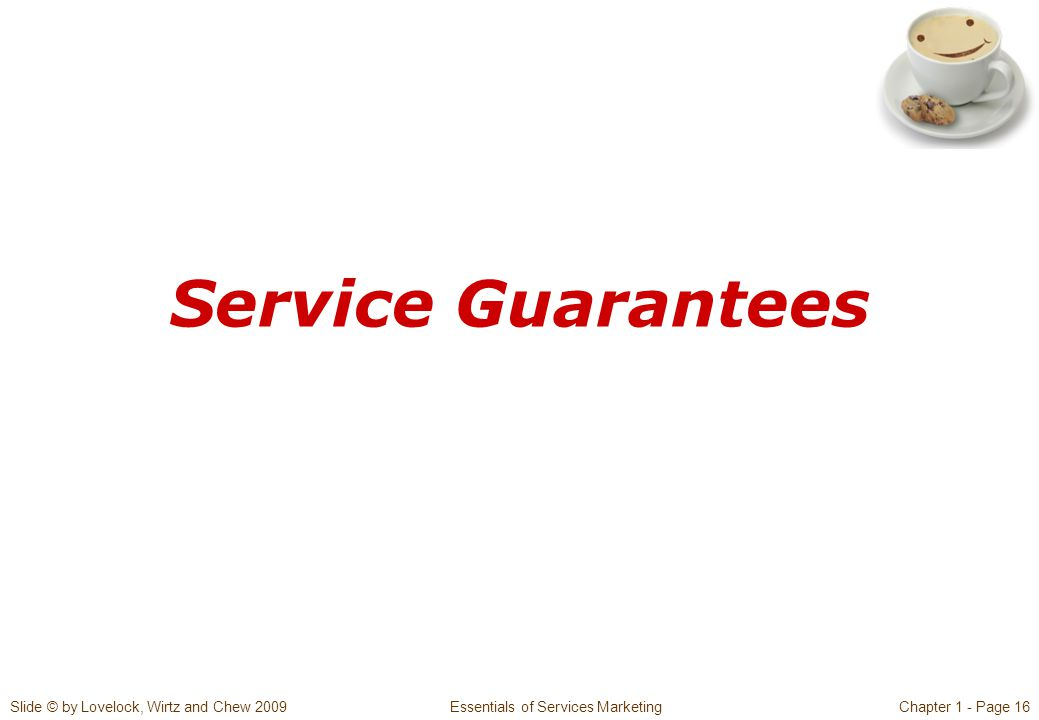 Slide © by Lovelock, Wirtz and Chew 2009 Essentials of Services MarketingChapter 1 - Page 16 Service Guarantees