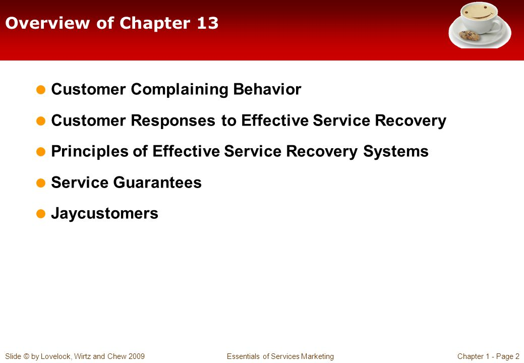 Slide © by Lovelock, Wirtz and Chew 2009 Essentials of Services MarketingChapter 1 - Page 2 Overview of Chapter 13  Customer Complaining Behavior  C