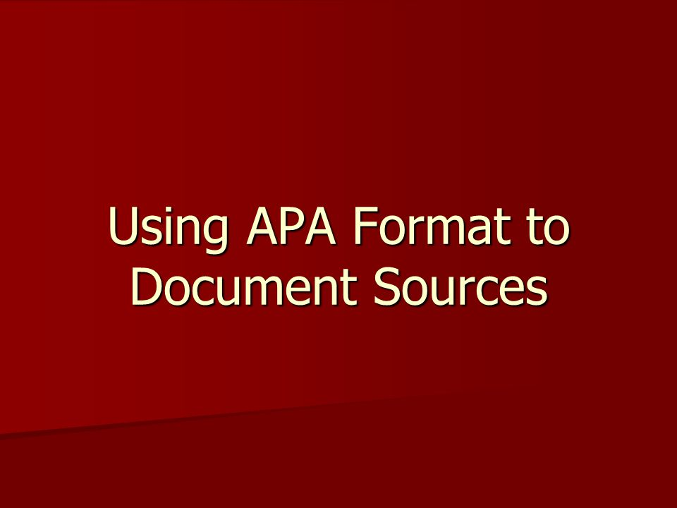 Using APA Format to Document Sources