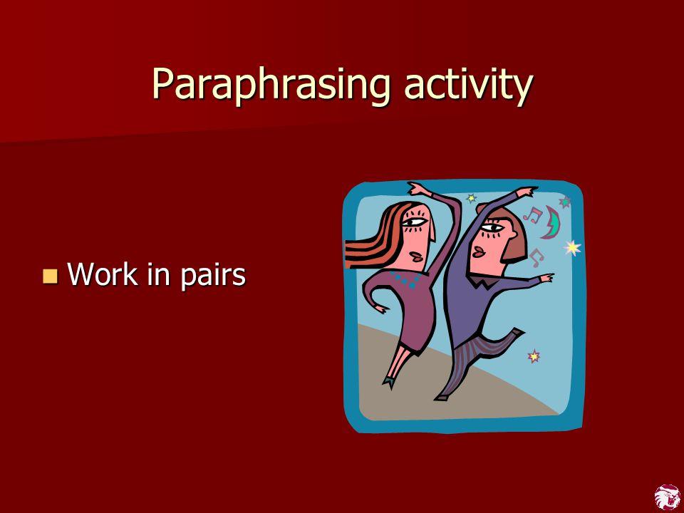 Paraphrasing activity Work in pairs Work in pairs