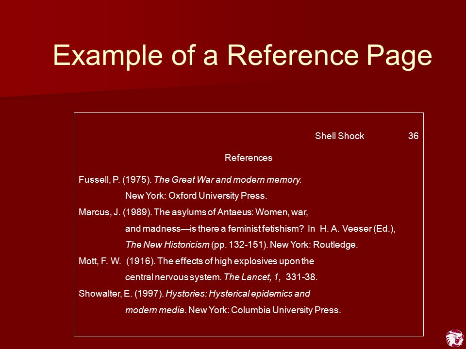 Example of a Reference Page Shell Shock36 References Fussell, P. (1975). The Great War and modern memory. New York: Oxford University Press. Marcus, J