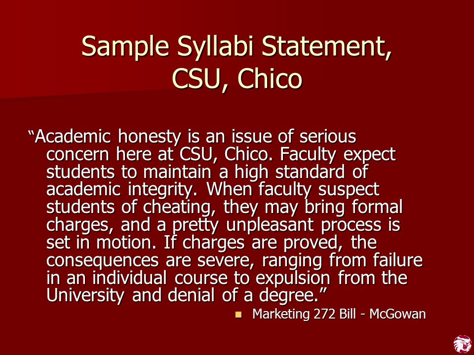 """Sample Syllabi Statement, CSU, Chico """" Academic honesty is an issue of serious concern here at CSU, Chico. Faculty expect students to maintain a high"""