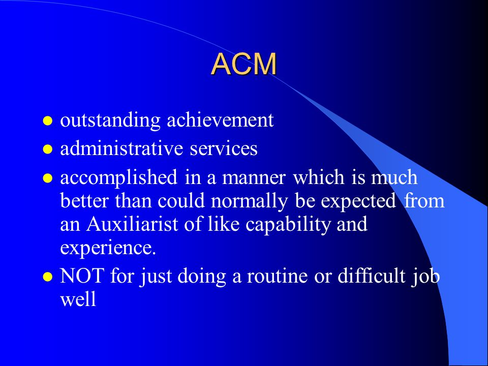 ACM l outstanding achievement l administrative services l accomplished in a manner which is much better than could normally be expected from an Auxili