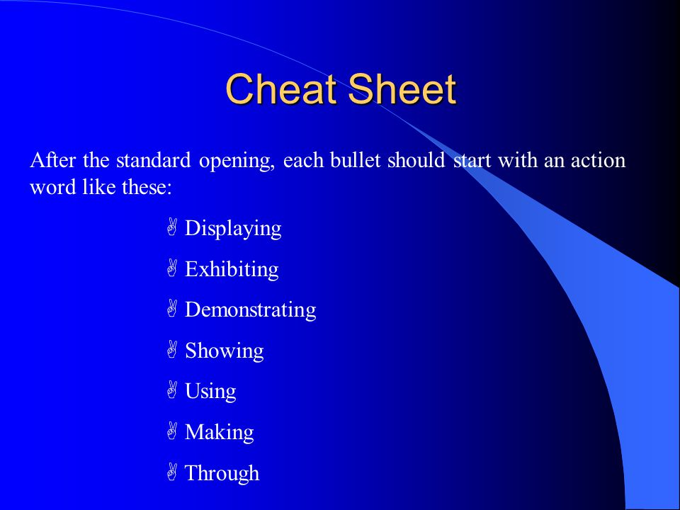 Cheat Sheet After the standard opening, each bullet should start with an action word like these: A Displaying A Exhibiting A Demonstrating A Showing A